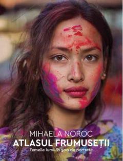 Atlasul frumuseții de Mihaela Noroc