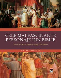 Cele mai fascinante personaje din Biblie. Povestiri din Vechiul şi Noul Testament de Robin Paul Nettelhorst