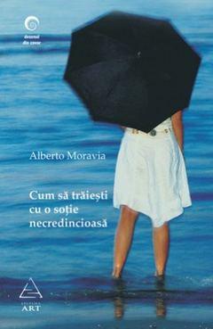 Cum să trăieşti cu o soţie necredincioasă de Alberto Moravia