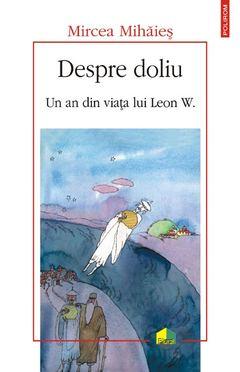 Despre doliu. Un an din viaţa lui Leon W. de Mircea Mihăieș