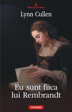 Eu sunt fiica lui Rembrandt de Lynn Cullen