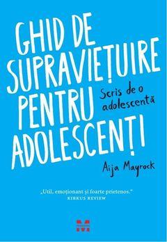 Ghid de supravieţuire pentru adolescenţi - scris de o adolescentă de Aija Mayrock