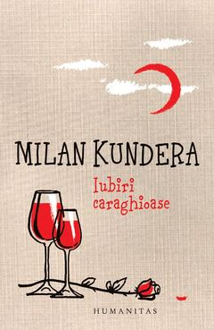 Iubiri caraghioase de Milan Kundera