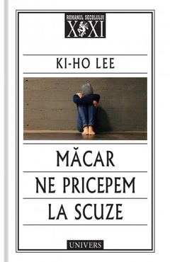 Măcar ne pricepem la scuze de Ki-Ho Lee