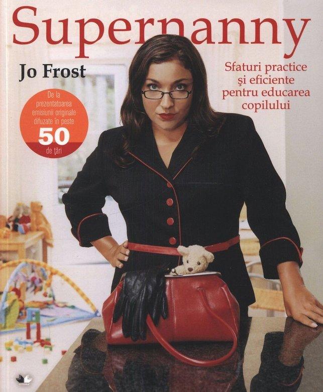 Supernanny. Sfaturi practice și eficiente pentru educarea copilului de Jo Frost