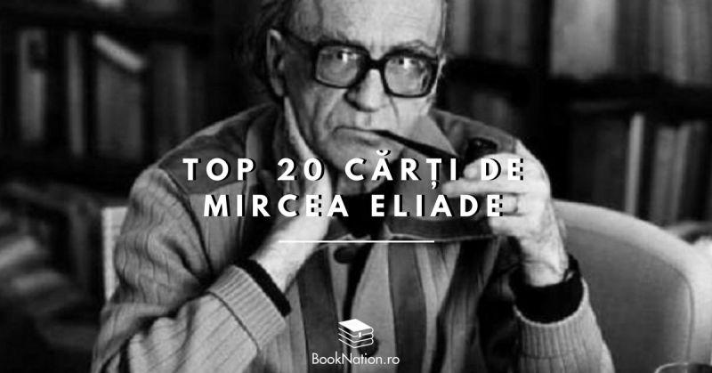 Top 20 de cărți ale reputatului autor Mircea Eliade