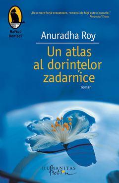 Un atlas al dorinţelor zadarnice de Anuradha Roy