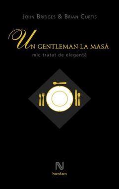 Un gentleman la masă. Mic tratat de eleganţă de Bryan Curtis, John Bridges
