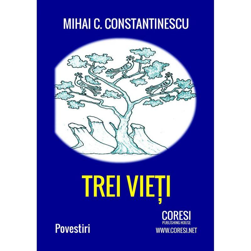 "Recenzie ,,Trei vieți"" de Mihai C. Constantinescu"