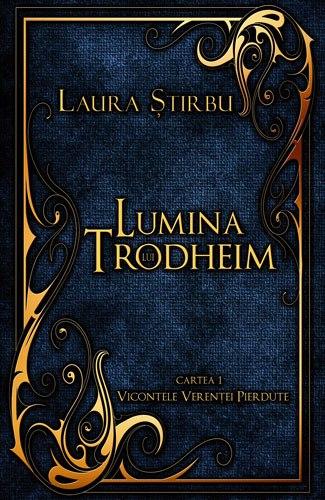 "Recenzie ""Lumina lui Trodheim"" (Vicontele Verenţei Pierdute #1) de Laura Ştirbu"