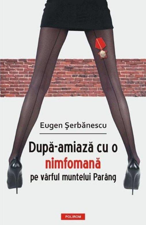 """""""După-amiază cu o nimfomană pe vârful muntelui Parâng"""" de Eugen Şerbănescu"""