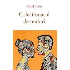 """Recenzie """"Colecţionarul de nuduri"""" de Mirel Taloş"""