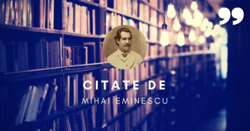 201 Citate de Mihai Eminescu