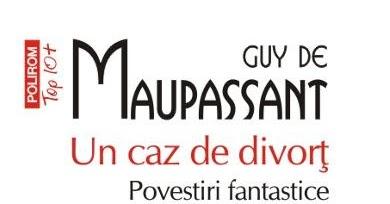 "Recenzie "" Un caz de divorț- povestiri fantastice"" de Guy de Maupassant"