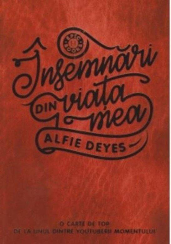 """Recenzie """"Însemnări din viaţa mea"""" de Alfie Deyes"""