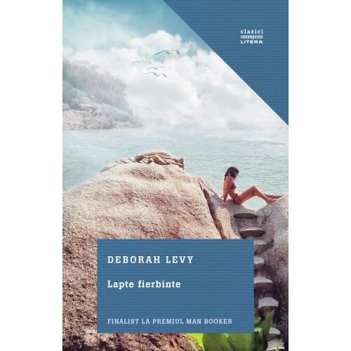 """Recenzie """"Lapte fierbinte"""" de Deborah Levy"""