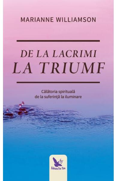"Recenzie ""De la lacrimi la triumf"" de Marriane Williamson"