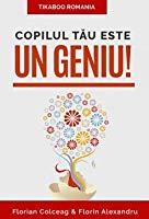 """Recenzie: """"Copilul tău este un geniu!"""" de Florian Colceag și Florin Alexandru"""