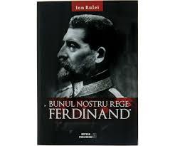 "Recenzie ""Bunul Nostru rege Ferdindand"" de Ion Bulei"