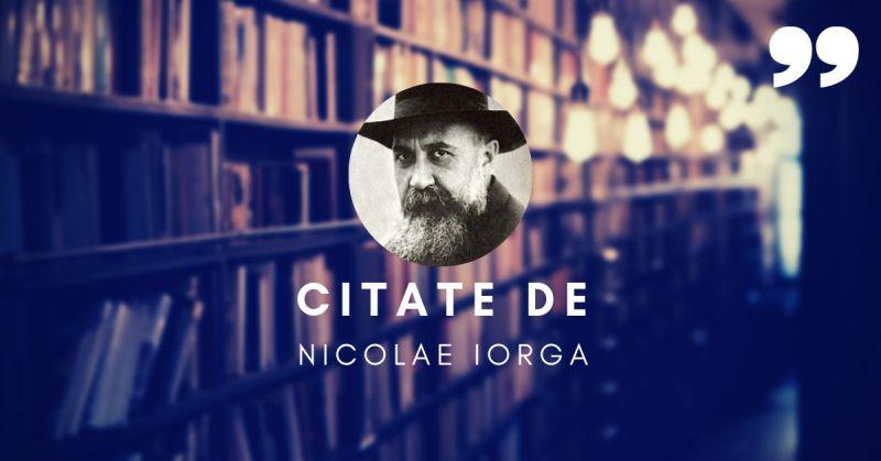 Citate de Nicolae Iorga
