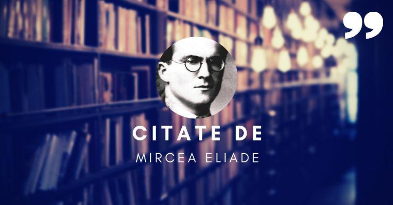 Citate de Mircea Eliade