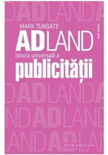 """Recenzie """"Adland. Istoria universală a publicității"""" de Mark Tungate"""