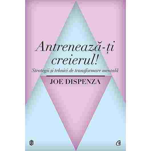 """Recenzie """"Antrenează-ți creierul! Strategii și tehnici de transformare mentală"""" de Joe Dispenza"""