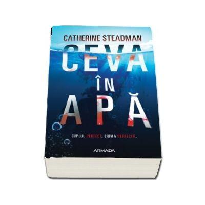"""Recenzie """"Ceva în apă"""" de Catherine Steadman"""