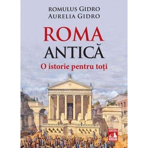 "Recenzie ""Roma Antica O istorie pentru toti"" de Romulus Gidro si Aurelia Gidro"