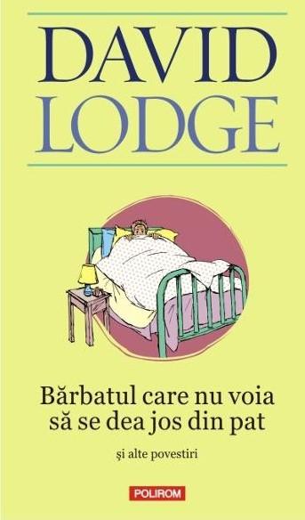 """Recenzie """"Bărbatul care nu voia să se dea jos din pat și alte povestiri"""" de David Lodge"""