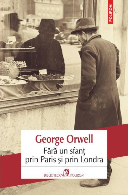 """Recenzie """"Fără un sfanț prin Paris și prin Londra"""" de George Orwell"""