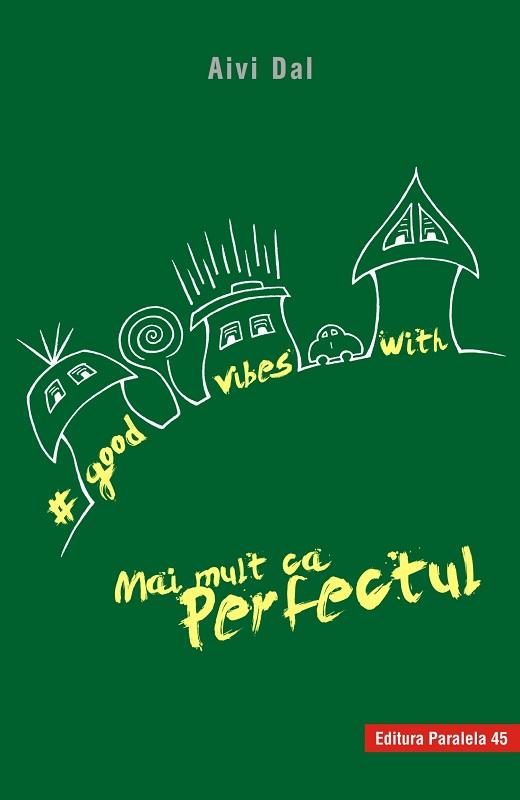 Interviu cu AIVI DAL, autoarea cărții #good vibes with … Mai mult ca Perfectul