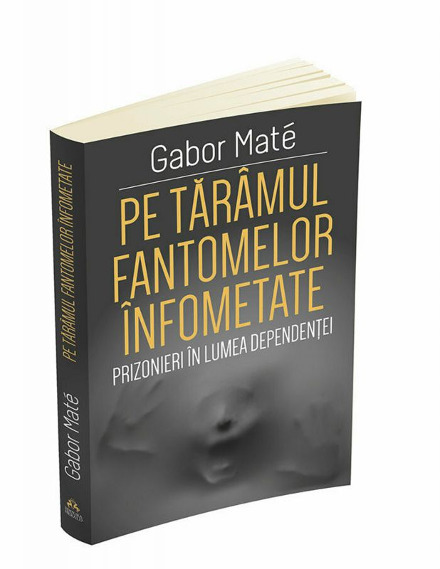 """Recenzie: """"Pe tărâmul fantomelor înfometate. Prizonieri în lumea dependenței"""" de Gabor Mate"""