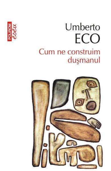 """Recenzie """"Cum ne construim dușmanul"""" de Umberto Eco"""