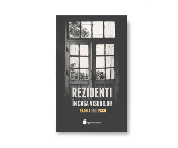 "Recenzie ""Rezidenti in casa visurilor"" de Radu Aldulescu"