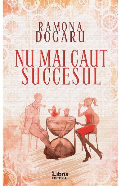 """Recenzie: """"Nu mai caut succesul"""" de Ramona Dogaru"""