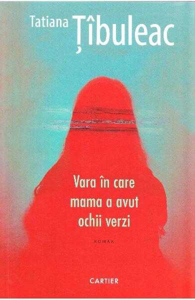 """""""Vara în care mama a avut ochii verzi"""" de Tatiana Țîbuleac"""
