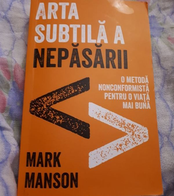 """Recenzie """"Arta subtilă a nepăsării – o metodă nonconformistă pentru o viață mai bună""""de Mark Manson"""