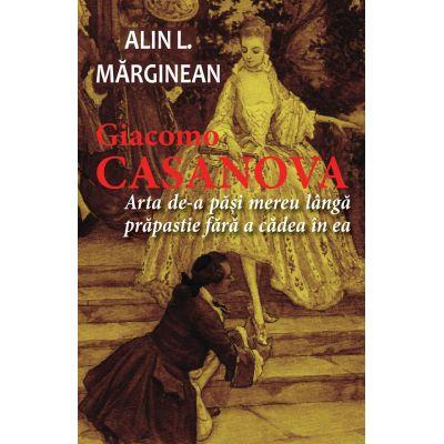 Giacomo Casanova -arta de-a pasi langa prapastie fara a cadea in ea