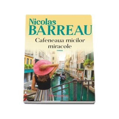 """Recenzie: """"Cafeneaua micilor miracole"""" de Nicolas Barreau"""