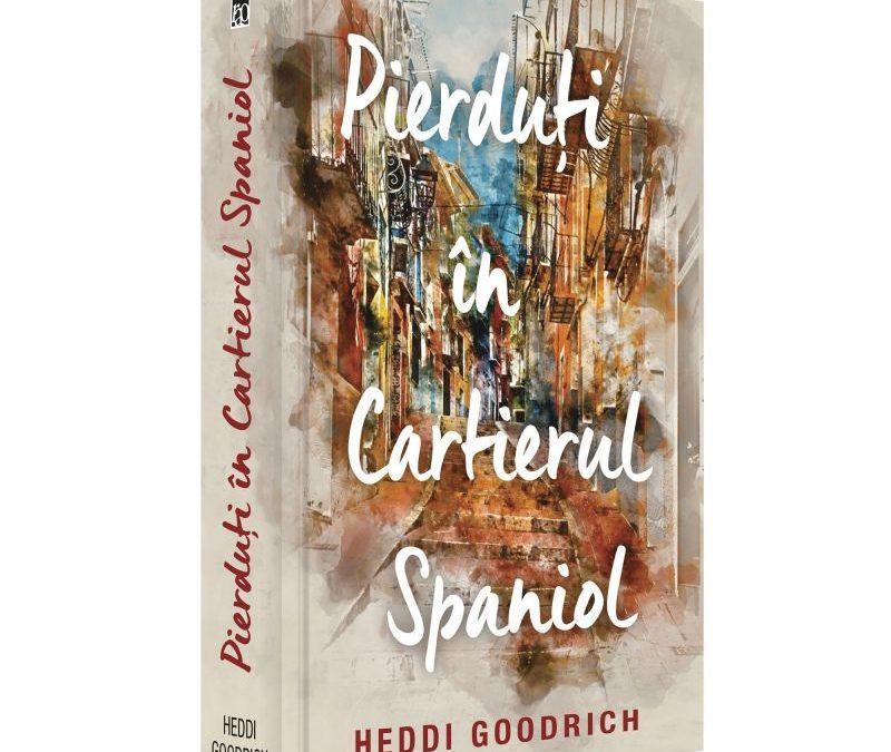 """""""Pierduți în Cartierul Spaniol"""" – Heddi Goodrich. Istoria unei iubiri neterminate"""