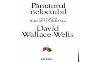 """Recenzie: """"Pământul nelocuibil"""" de David Wallace-Wells"""