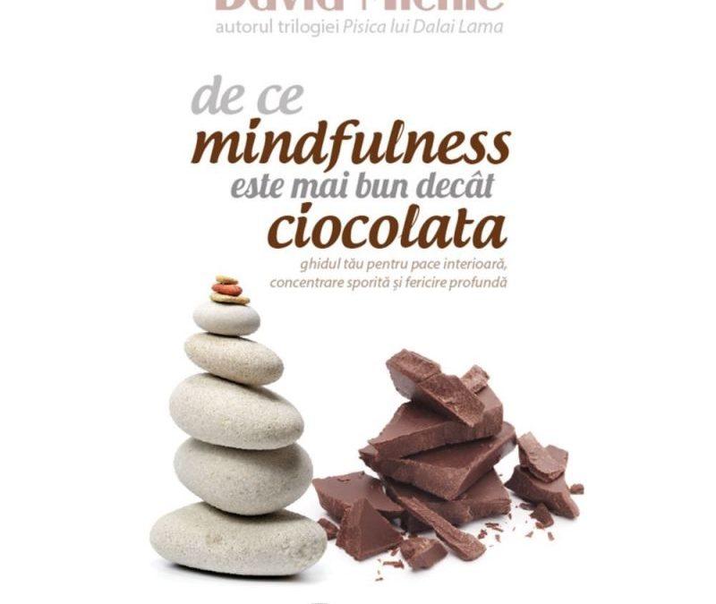"""""""De ce mindfulness este mai bun decât ciocolata"""" de David Michie"""