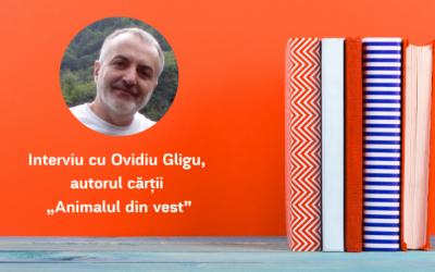 """Interviu cu Ovidiu Gligu, autorul cărții """"Animalul din vest"""""""