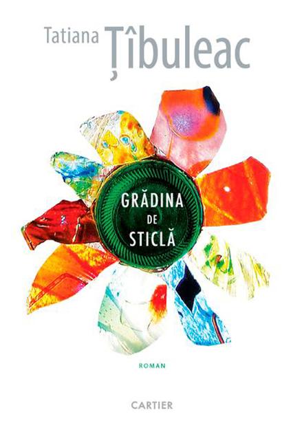 """Recenzie: """"Grădina de sticlă"""" de Tatiana Țîbuleac"""
