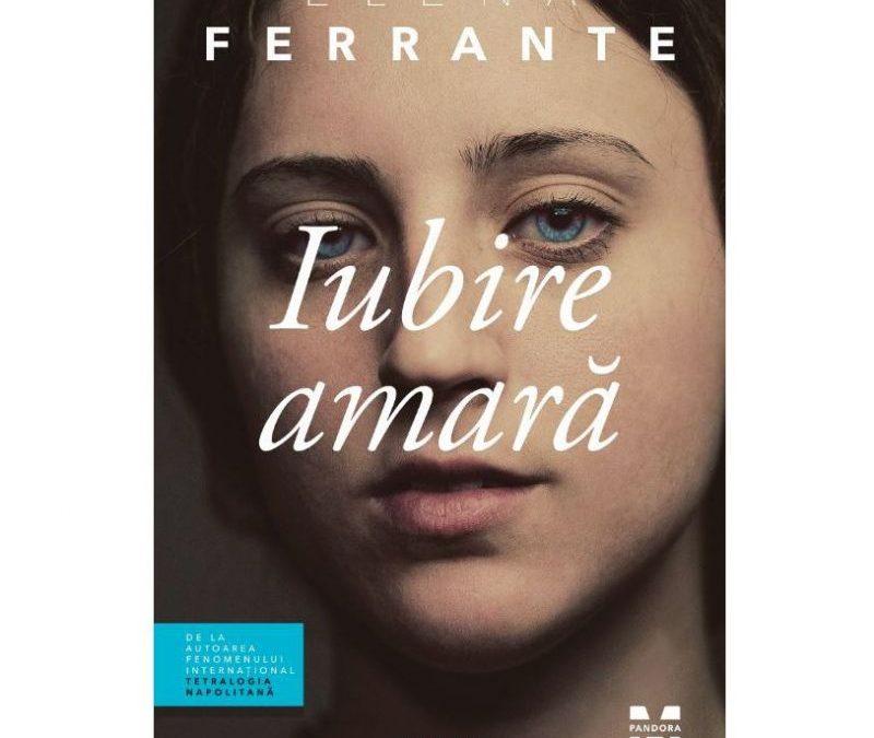 """Recenzie """"Iubire amară"""" de Elena Ferrante"""