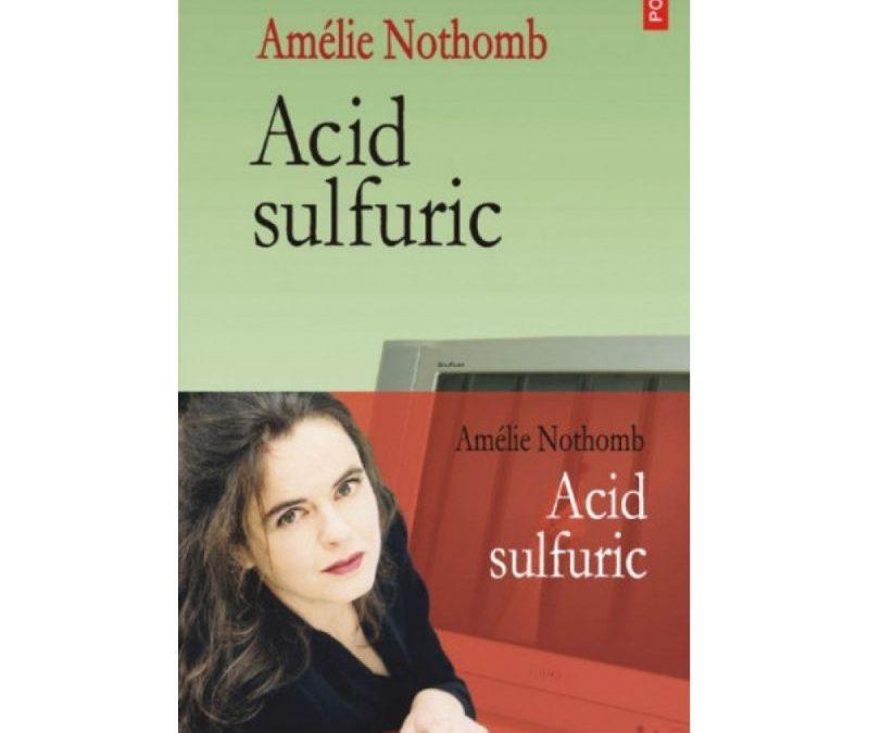 """Recenzie """"Acid sulfuric"""" de Amelie Nothomb"""