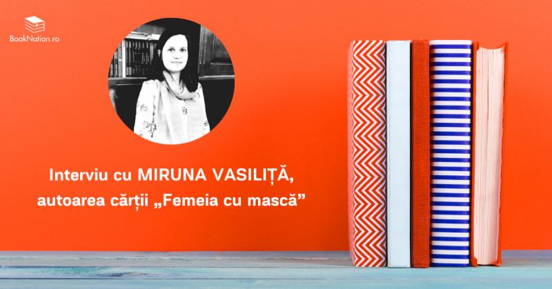 """Interviu cu MIRUNA VASILIȚĂ, autoarea cărții """"Femeia cu mască"""""""