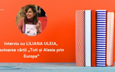 """Interviu cu LILIANA ULEIA, autoarea cărții """" Țuți și Alesia prin Europa"""""""