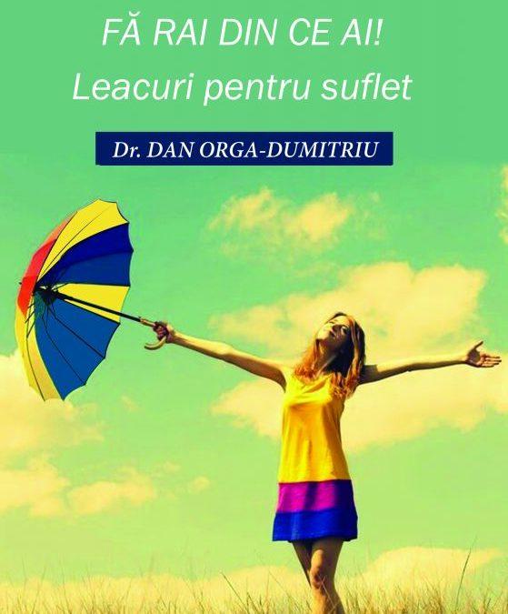 """Recenzie """"Fă Rai din ce ai! Leacuri pentru suflet"""" de Dr. Dan Orga – Dumitriu"""